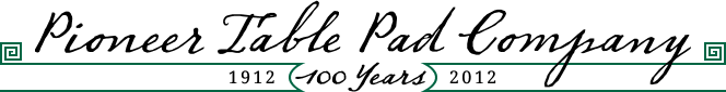 Pioneer Table Pad Company: 100 years 1912-2012